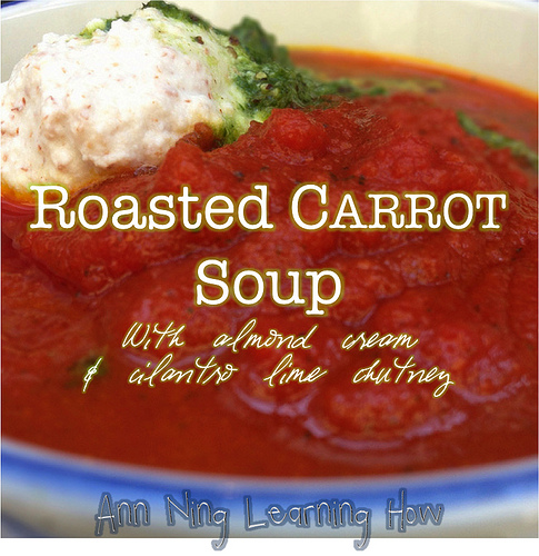 Roasted Carrot Soup [almond cream/cilantro lime chutney]   Ann Ning Learning How