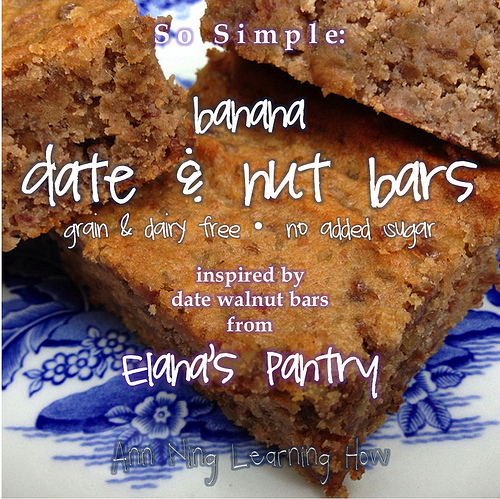 So Simple:  Banana Date & Nut Squares | inspired by Elana's Pantry| Grain-Dairy Free, No Sugar Added | Ann Ning Learning How