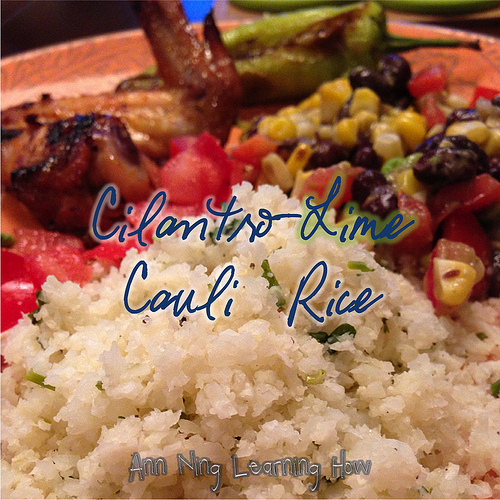 Cilantro Lime Cauli Rice | Ann Ning Learning How