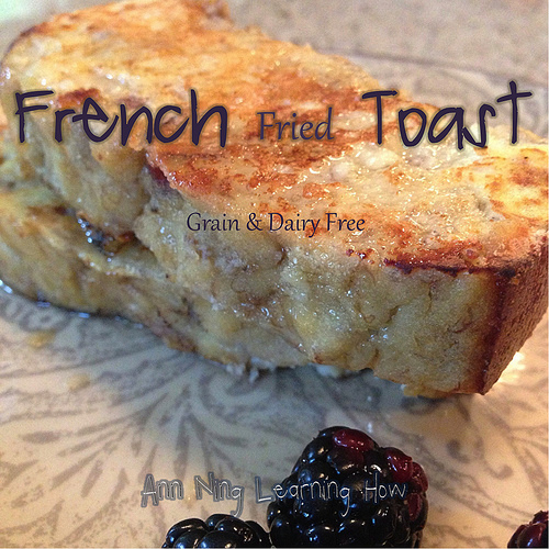 French Fried Toast | Grain & Dairy Free | Ann Ning Learning How