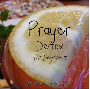 Prayer Detox | Ann Ning Learning How