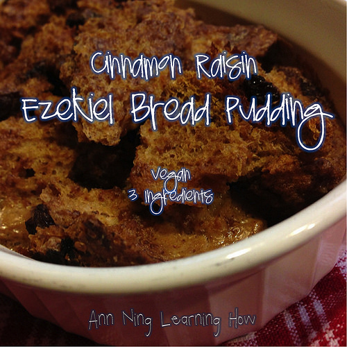 Cinnamon Raisin Ezekiel Bread Pudding | Vegan, 3 Ingredients | Ann Ning Learning How