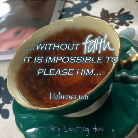 Hebrews 11.6   Ann Ning Learning How